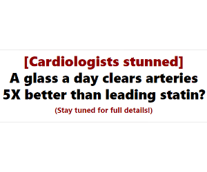 [Cardiologists stunned] A glass a day clears arteries 5X better