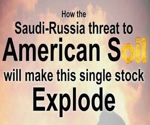 How the Saudi-Russia Threat to American Soil makes this stock EXPLODE